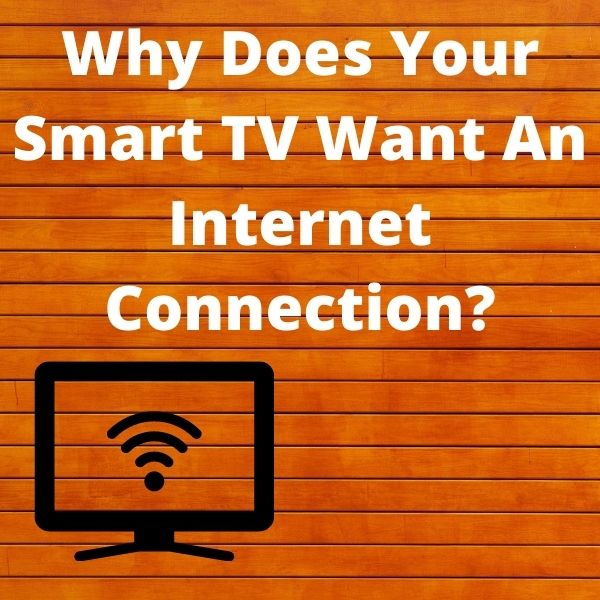 Why Does Your Smart TV Want An Internet Connection?