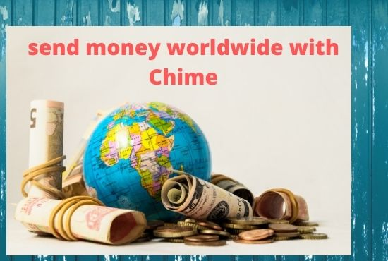 Can I send money worldwide with Chime?