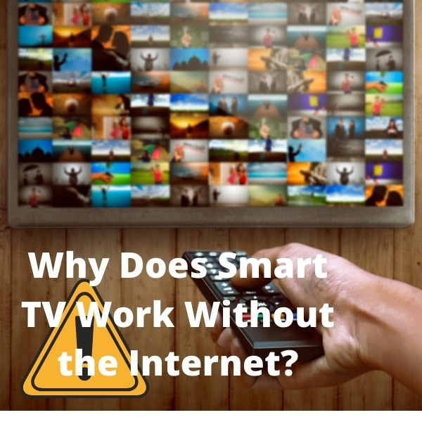 Why Does Smart TV Work Without the Internet?