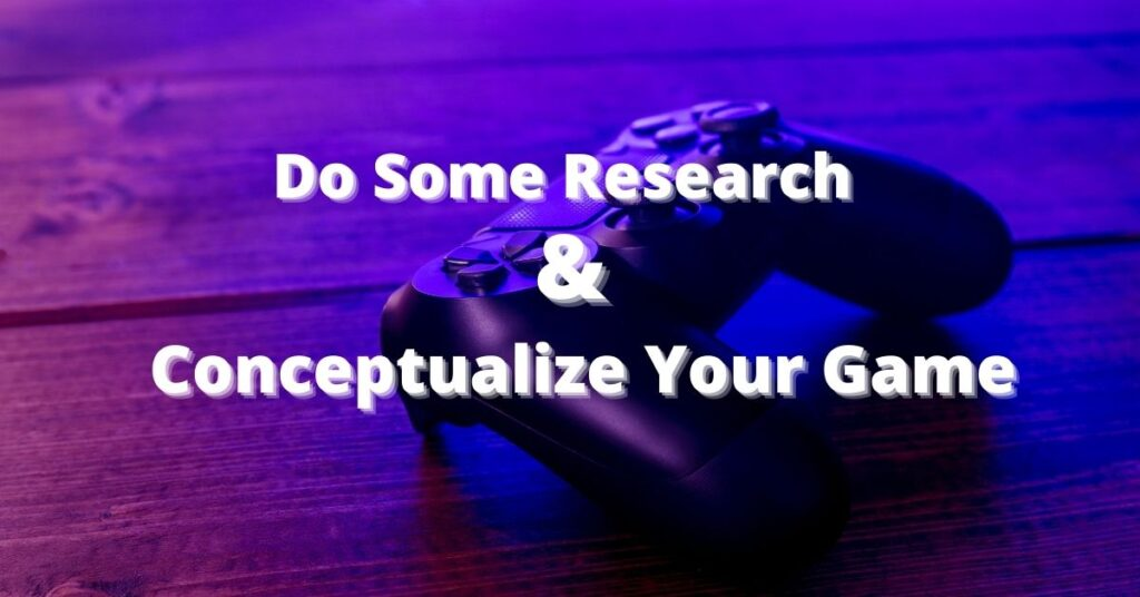 Do Some Research & Conceptualize Your Game