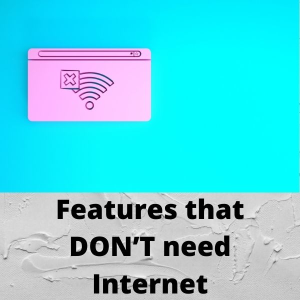 Features that DON'T need Internet