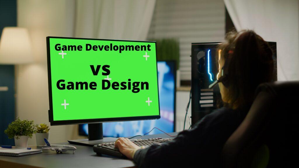 Game Development vs Game Design