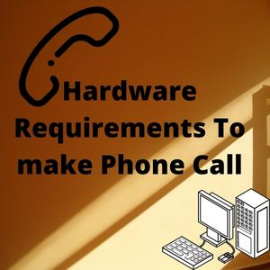 Hardware Requirements To make Phone Call
