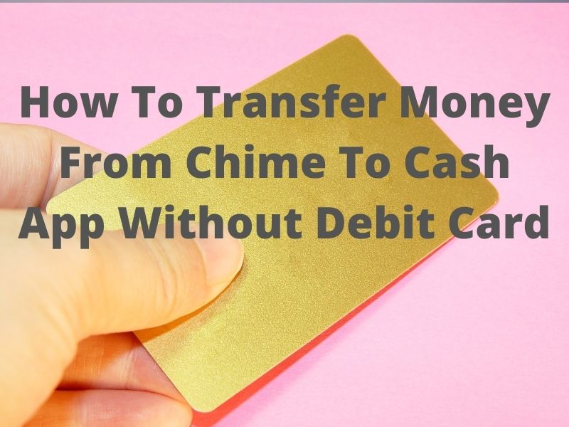 How To Transfer Money From Chime To Cash App Without Debit Card