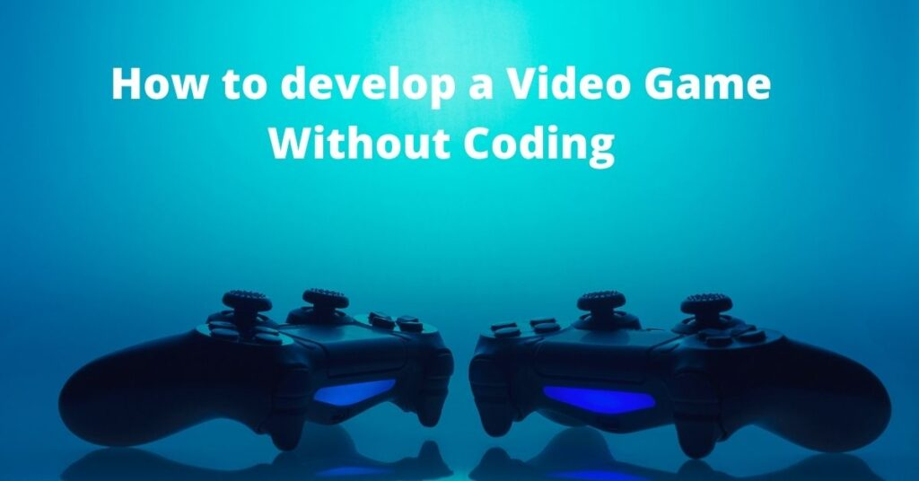 How to develop a Video Game Without Coding